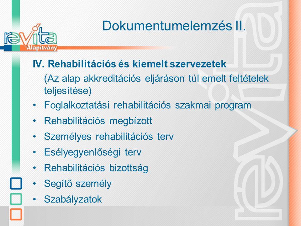 Dokumentumelemzés II. IV. Rehabilitációs és kiemelt szervezetek (Az alap akkreditációs eljáráson túl emelt feltételek teljesítése) Foglalkoztatási reh