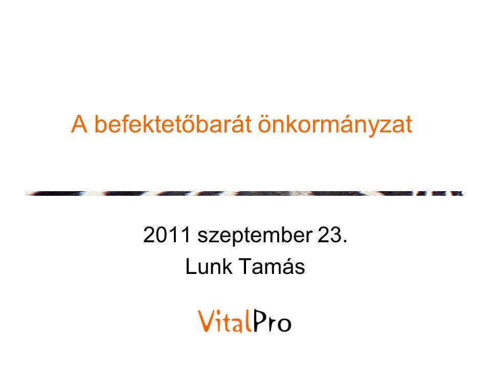 A befektetőbarát önkormányzat 2011 szeptember 23. Lunk Tamás