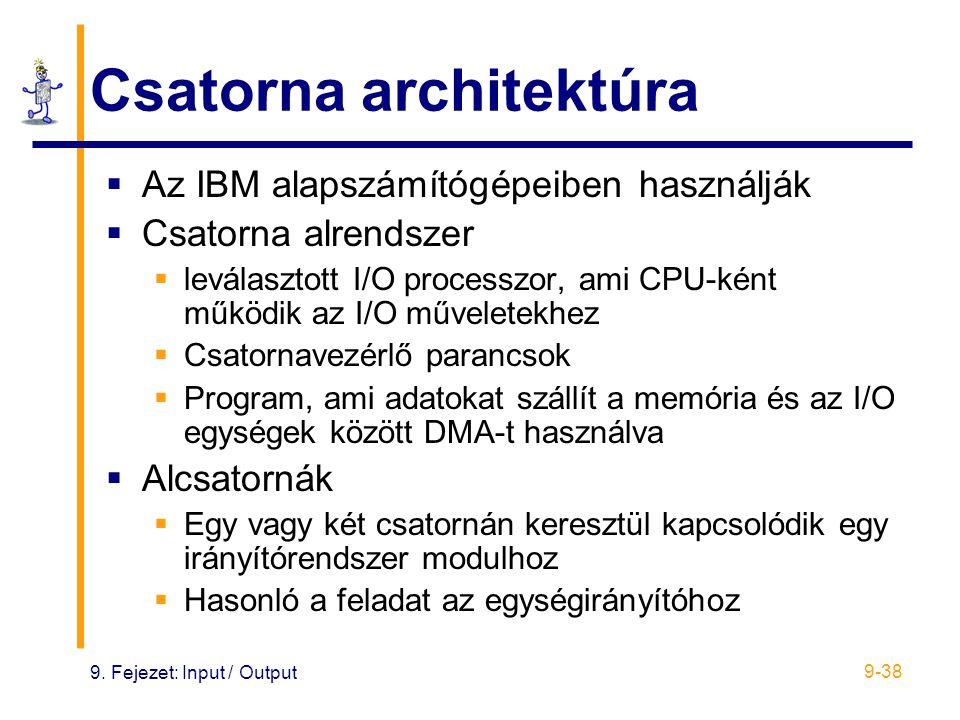 9. Fejezet: Input / Output 9-38 Csatorna architektúra  Az IBM alapszámítógépeiben használják  Csatorna alrendszer  leválasztott I/O processzor, ami