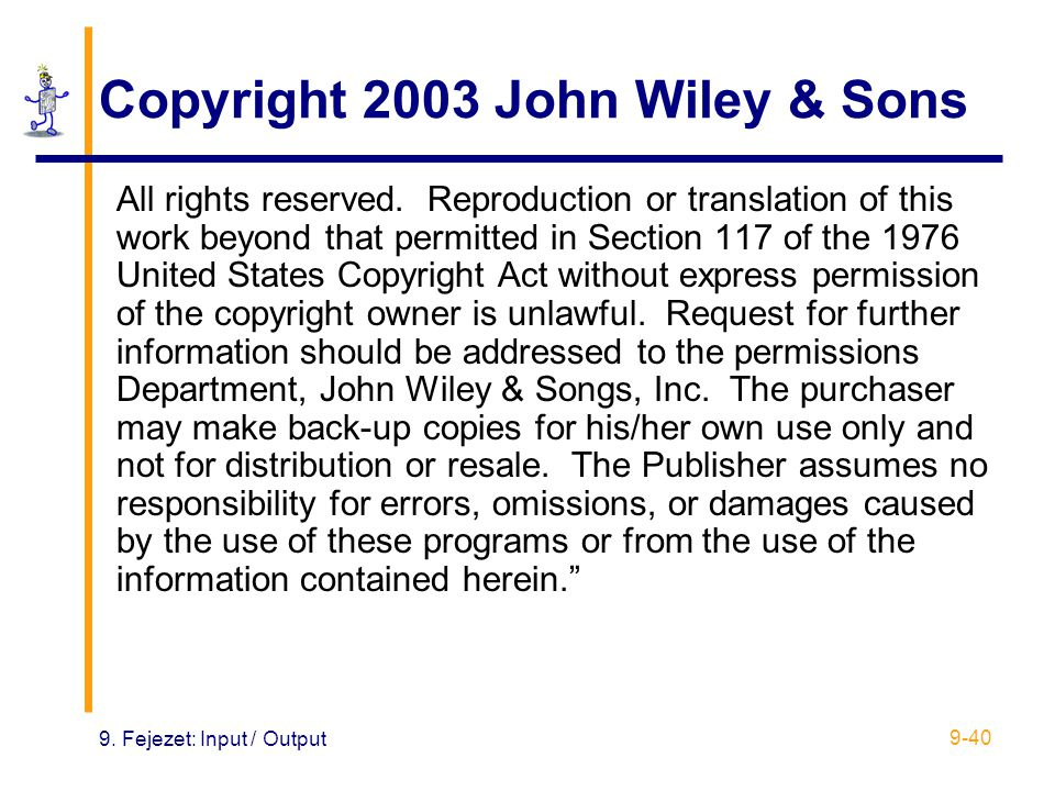 9.Fejezet: Input / Output 9-40 Copyright 2003 John Wiley & Sons All rights reserved.