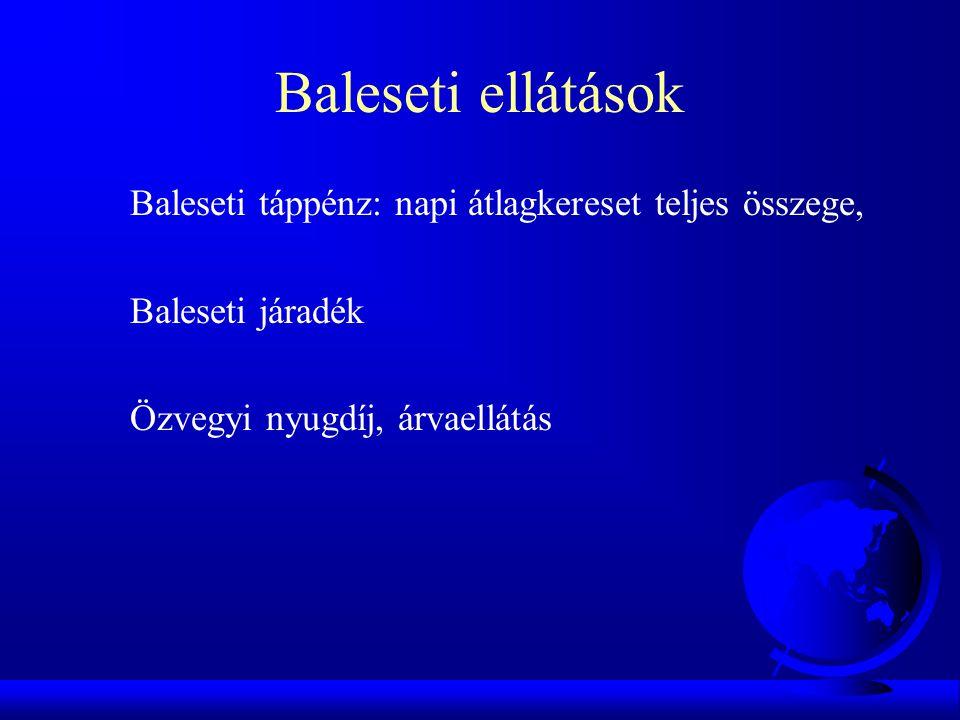 Baleseti ellátások Baleseti táppénz: napi átlagkereset teljes összege, Baleseti járadék Özvegyi nyugdíj, árvaellátás