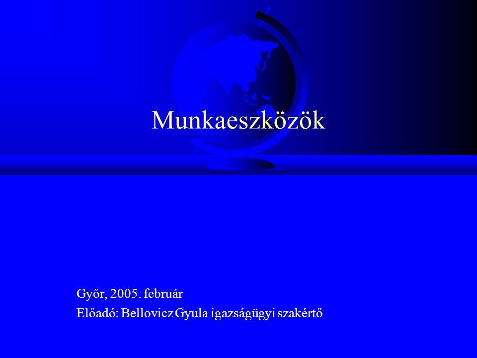 Munkaeszközök Győr, 2005. február Előadó: Bellovicz Gyula igazságügyi szakértő