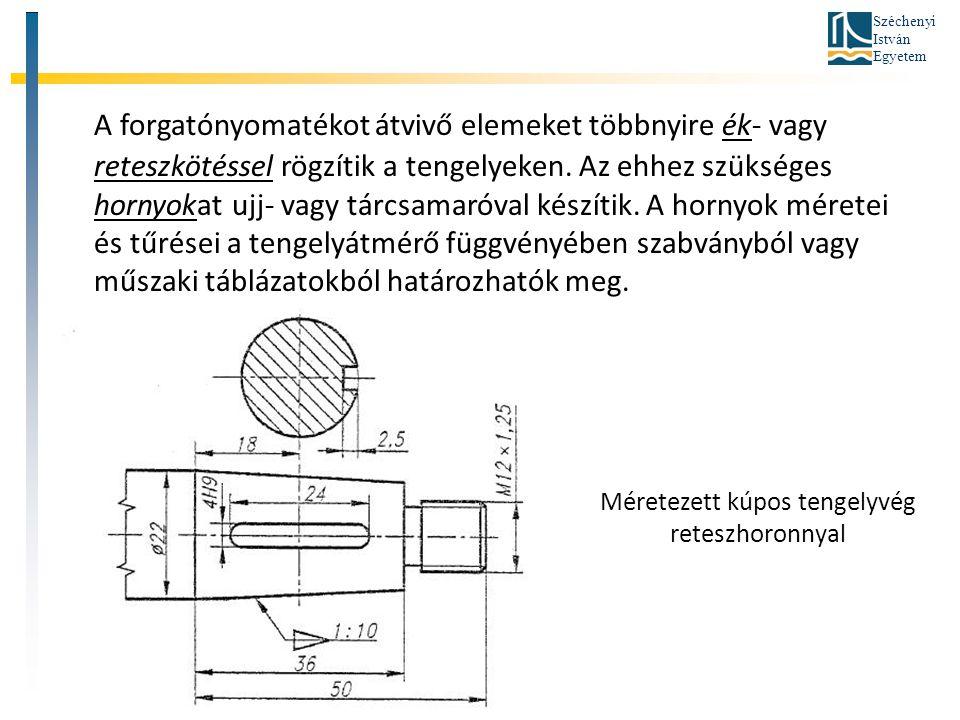 Széchenyi István Egyetem A forgatónyomatékot átvivő elemeket többnyire ék- vagy reteszkötéssel rögzítik a tengelyeken. Az ehhez szükséges hornyokat uj