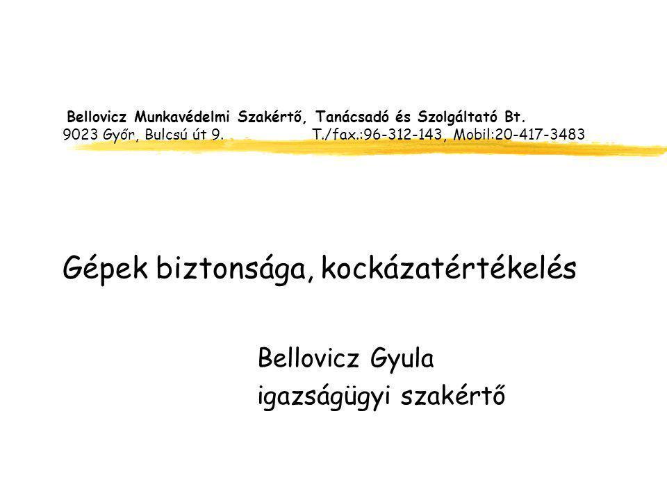 Bellovicz Munkavédelmi Szakértő, Tanácsadó és Szolgáltató Bt. 9023 Győr, Bulcsú út 9. T./fax.:96-312-143, Mobil:20-417-3483 Gépek biztonsága, kockázat