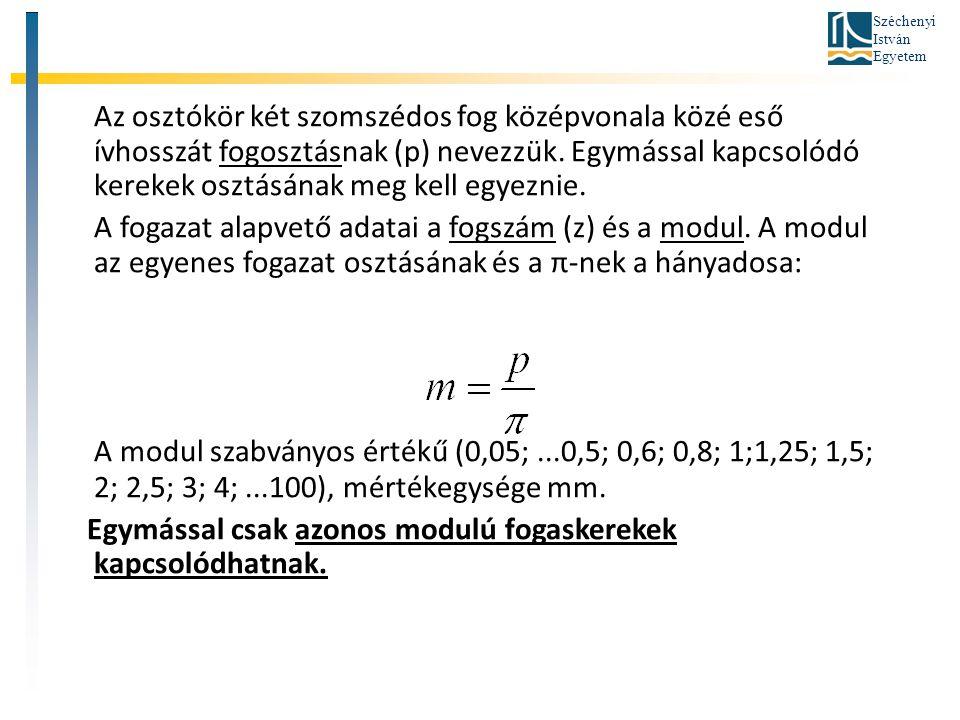 Széchenyi István Egyetem Az osztókör két szomszédos fog középvonala közé eső ívhosszát fogosztásnak (p) nevezzük. Egymással kapcsolódó kerekek osztásá