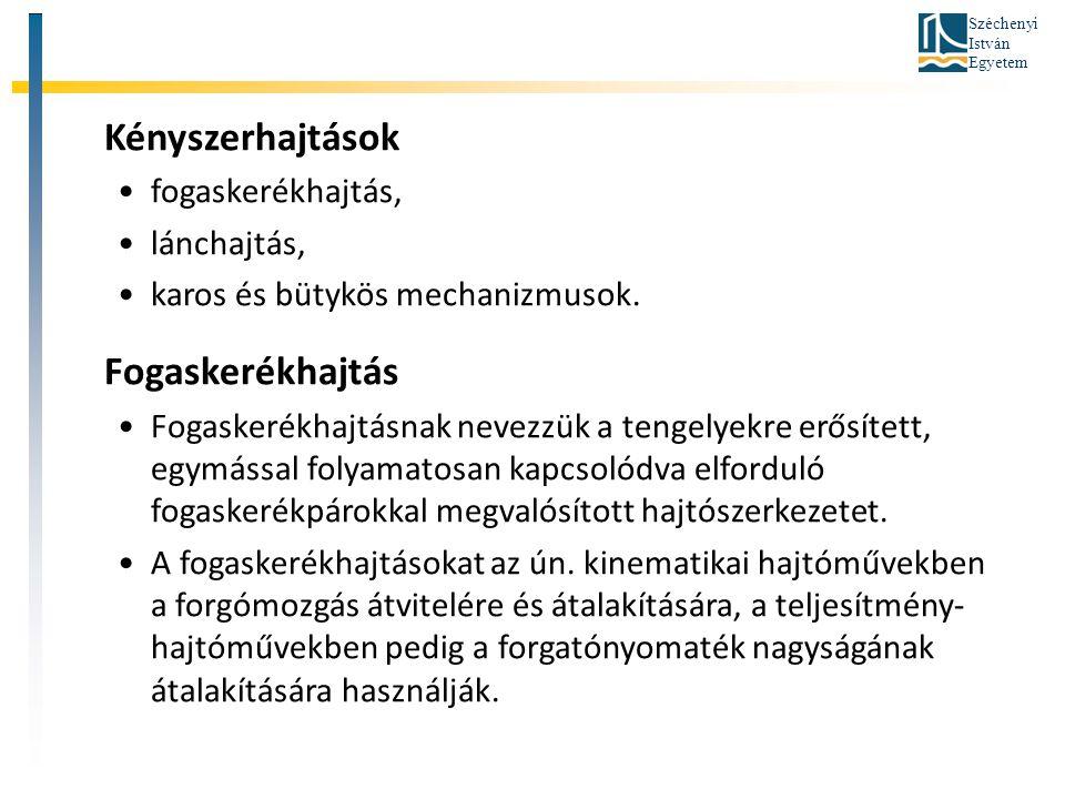 Széchenyi István Egyetem Fogaskerekek A fogaskerekek olyan gépelemek, amelyek fogazatuk révén tengelyek közötti kényszerkapcsolat megvalósítására alkalmasak úgy, hogy a fordulatszámot is módosíthatják közben.