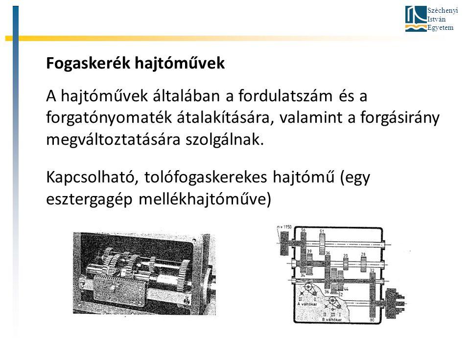 Széchenyi István Egyetem Fogaskerék hajtóművek A hajtóművek általában a fordulatszám és a forgatónyomaték átalakítására, valamint a forgásirány megvál