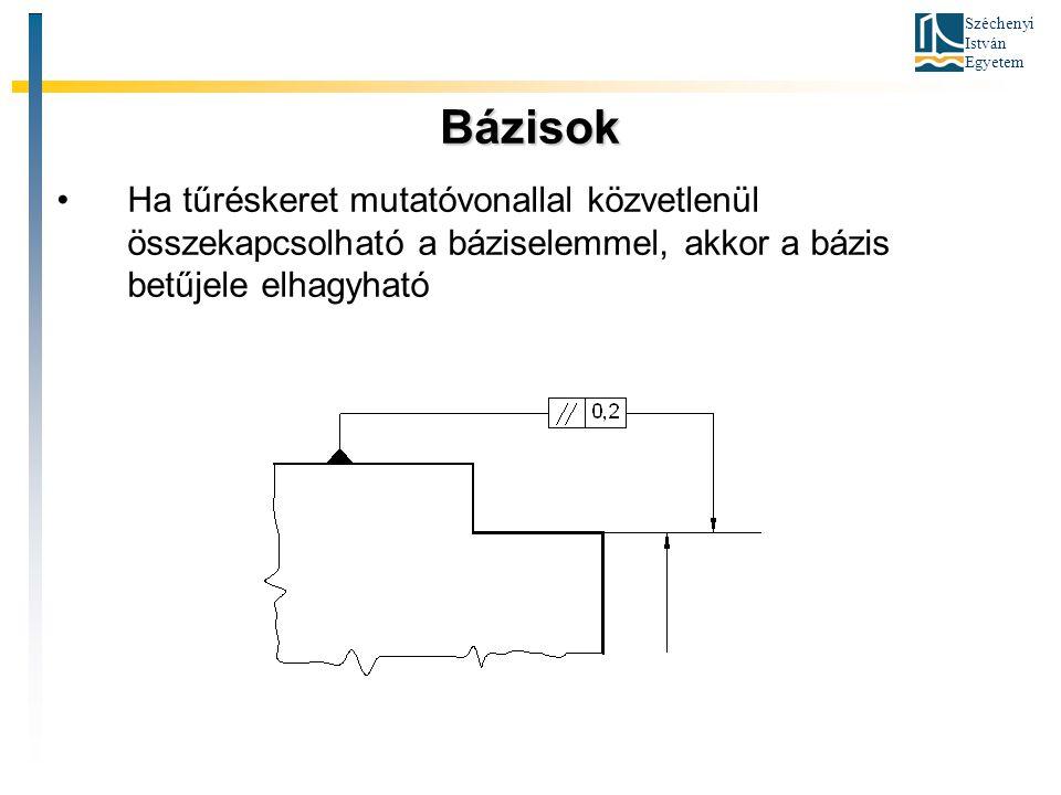 Széchenyi István Egyetem Bázisok Ha tűréskeret mutatóvonallal közvetlenül összekapcsolható a báziselemmel, akkor a bázis betűjele elhagyható