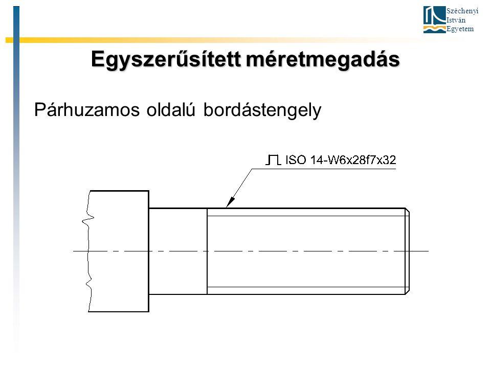 Széchenyi István Egyetem Egyszerűsített méretmegadás Párhuzamos oldalú bordástengely