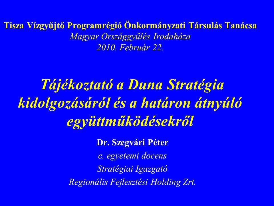 Tisza Vízgyűjtő Programrégió Önkormányzati Társulás Tanácsa Magyar Országgyűlés Irodaháza 2010. Február 22. Tájékoztató a Duna Stratégia kidolgozásáró