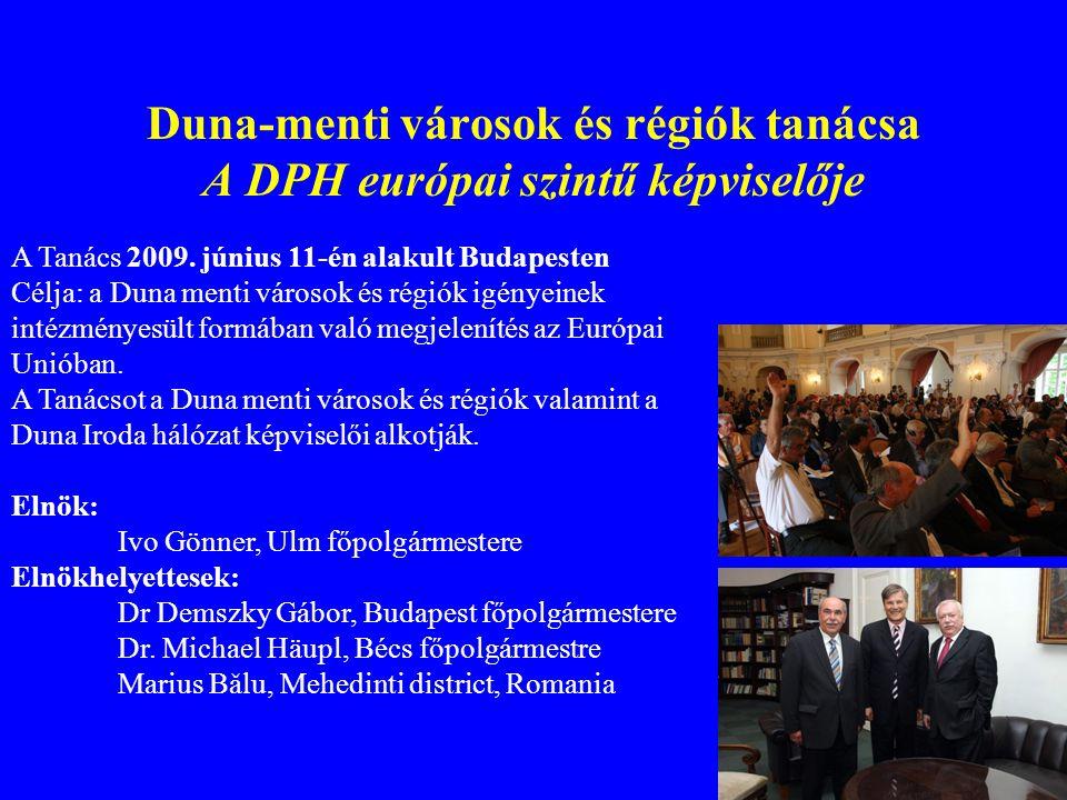 Duna-menti városok és régiók tanácsa A DPH európai szintű képviselője A Tanács 2009. június 11-én alakult Budapesten Célja: a Duna menti városok és ré