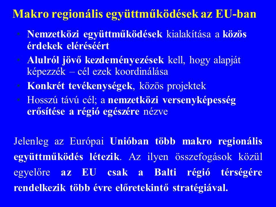 Makro regionális együttműködések az EU-ban Nemzetközi együttműködések kialakítása a közös érdekek eléréséért Alulról jövő kezdeményezések kell, hogy a