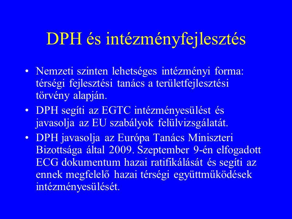 DPH és intézményfejlesztés Nemzeti szinten lehetséges intézményi forma: térségi fejlesztési tanács a területfejlesztési törvény alapján. DPH segíti az