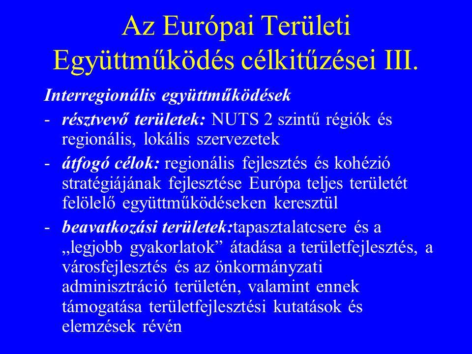 Az Európai Területi Együttműködés célkitűzései III. Interregionális együttműködések -résztvevő területek: NUTS 2 szintű régiók és regionális, lokális