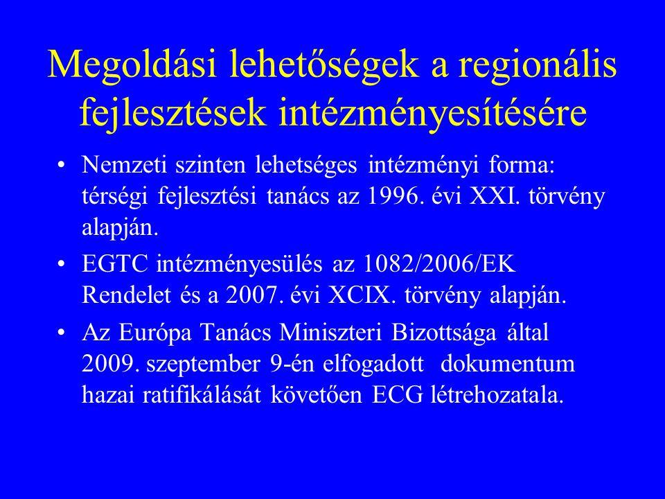 Megoldási lehetőségek a regionális fejlesztések intézményesítésére Nemzeti szinten lehetséges intézményi forma: térségi fejlesztési tanács az 1996. év