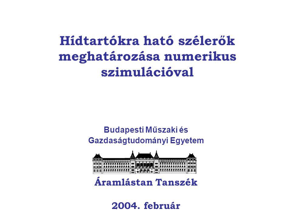 Hídtartókra ható szélerők meghatározása numerikus szimulációval Budapesti Műszaki és Gazdaságtudományi Egyetem Áramlástan Tanszék 2004.
