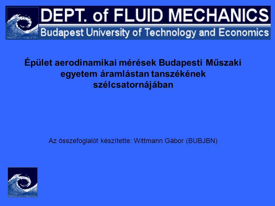 Épület aerodinamikai mérések Budapesti Műszaki egyetem áramlástan tanszékének szélcsatornájában Az összefoglalót készítette: Wittmann Gábor (BUBJBN)