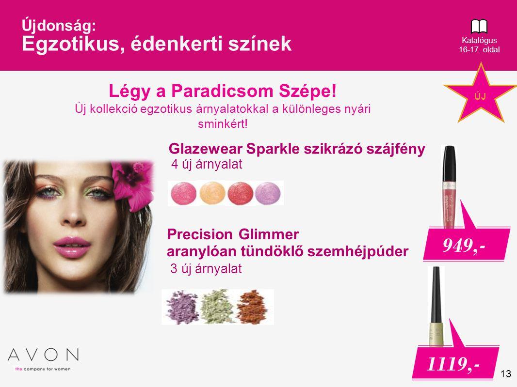 13 Glazewear Sparkle szikrázó szájfény 4 új árnyalat Újdonság: Egzotikus, édenkerti színek Katalógus 16-17.