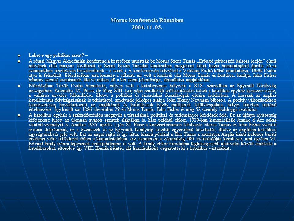 Morus-konferencia Rómában 2004. 11. 05. Morus-konferencia Rómában 2004. 11. 05. Lehet-e egy politikus szent? – Lehet-e egy politikus szent? – A római