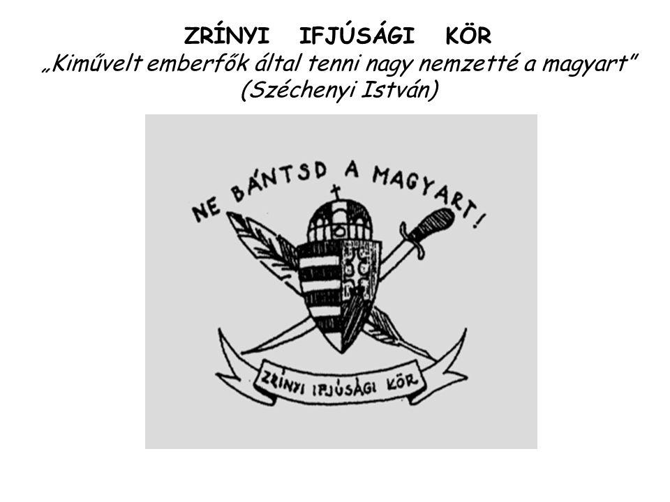 """ZRÍNYI IFJÚSÁGI KÖR """"Kiművelt emberfők által tenni nagy nemzetté a magyart"""" (Széchenyi István)"""