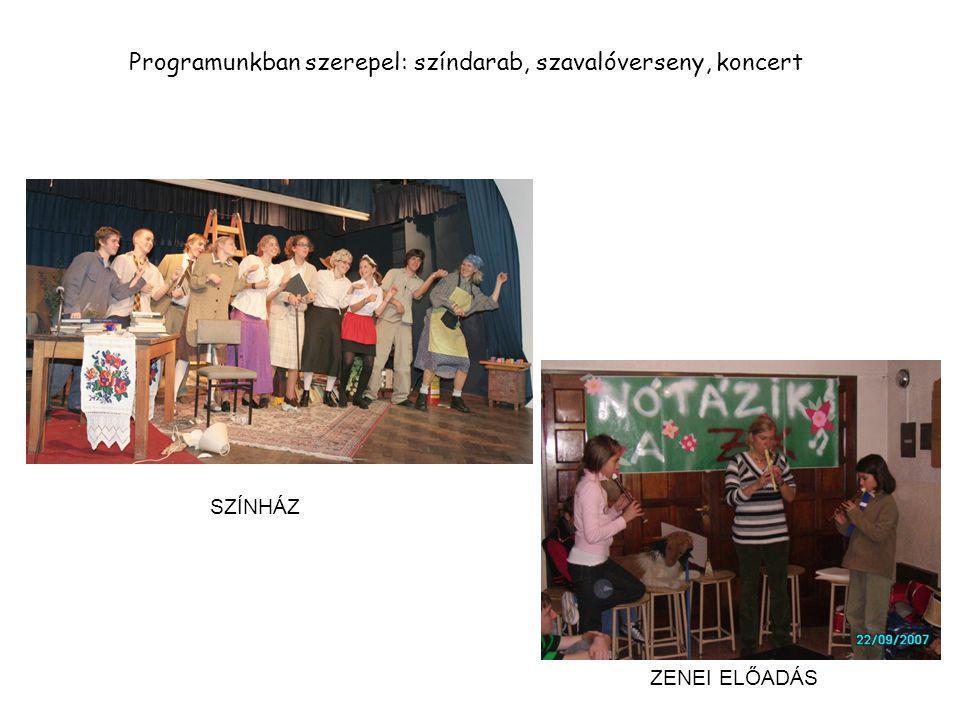 Programunkban szerepel: színdarab, szavalóverseny, koncert SZÍNHÁZ ZENEI ELŐADÁS