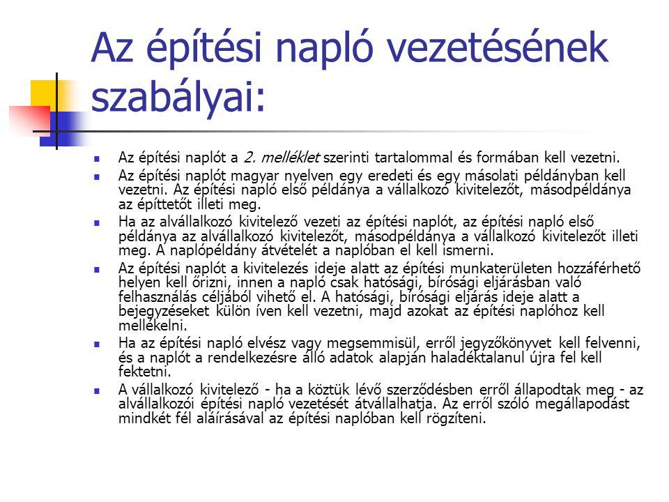 Az építési napló vezetésének szabályai: Az építési naplót a 2. melléklet szerinti tartalommal és formában kell vezetni. Az építési naplót magyar nyelv