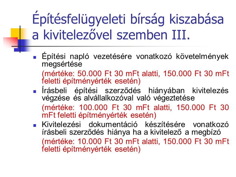 Építésfelügyeleti bírság kiszabása a kivitelezővel szemben III. Építési napló vezetésére vonatkozó követelmények megsértése (mértéke: 50.000 Ft 30 mFt