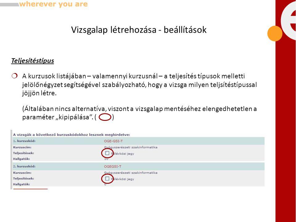 Teljesítéstípus  A kurzusok listájában – valamennyi kurzusnál – a teljesítés típusok melletti jelölőnégyzet segítségével szabályozható, hogy a vizsga