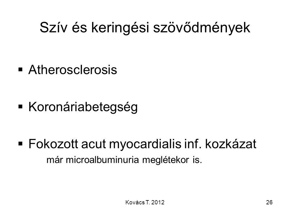 Szív és keringési szövődmények  Atherosclerosis  Koronáriabetegség  Fokozott acut myocardialis inf. kozkázat már microalbuminuria meglétekor is. 26