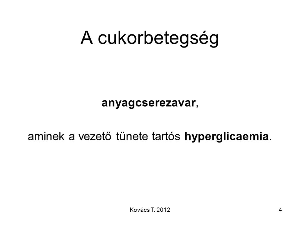 A cukorbetegség anyagcserezavar, aminek a vezető tünete tartós hyperglicaemia. 4Kovács T. 2012