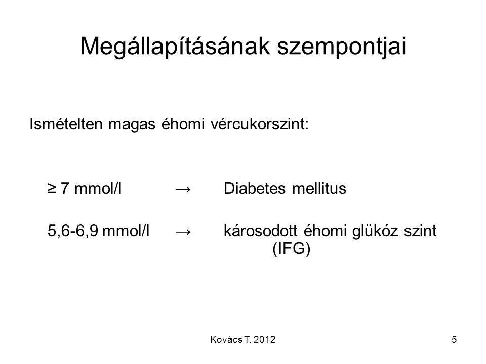 Diagnosztikus kritériumok 1.A cukorbetegség tünetei és plazma glükóz koncentráció ≥ 11,1 mol/l 2.Éhomi plazma glükóz koncentráció ≥7 mmol/l 3.2 órás plazma glükóz koncentráció 75 g-os oGTT esetén ≥ 11,1 mmol/l éhomi: legalább 8 órán keresztül nincs kalóriabevitel 6Kovács T.