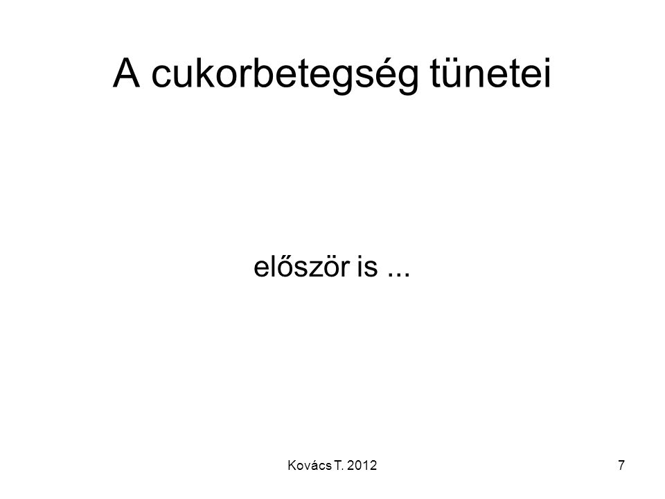 A cukorbetegség tünetei először is... 7Kovács T. 2012