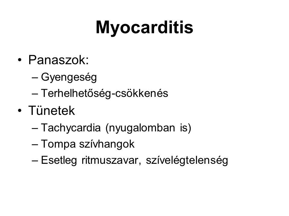 Myocarditis Panaszok: –Gyengeség –Terhelhetőség-csökkenés Tünetek –Tachycardia (nyugalomban is) –Tompa szívhangok –Esetleg ritmuszavar, szívelégtelens