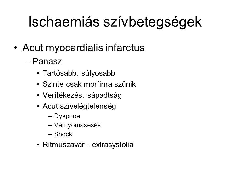 Ischaemiás szívbetegségek Acut myocardialis infarctus –Panasz Tartósabb, súlyosabb Szinte csak morfinra szűnik Verítékezés, sápadtság Acut szívelégtel