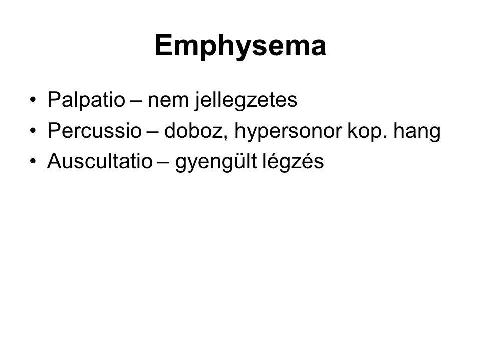 Emphysema Palpatio – nem jellegzetes Percussio – doboz, hypersonor kop. hang Auscultatio – gyengült légzés
