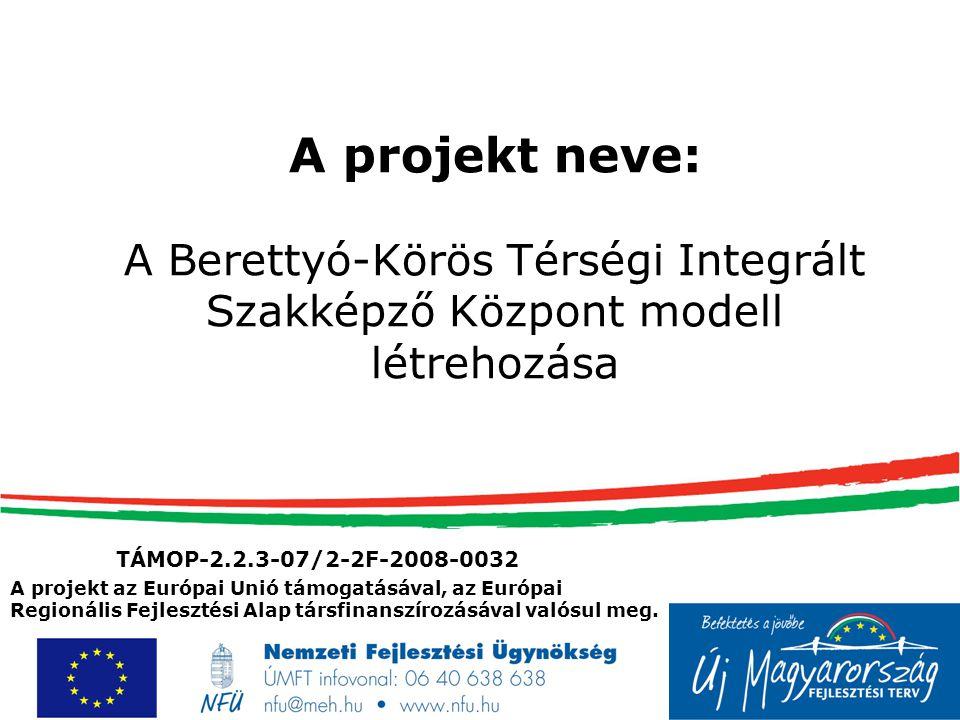 TÁMOP-2.2.3-07/2-2F-2008-0032 A projekt neve: A Berettyó-Körös Térségi Integrált Szakképző Központ modell létrehozása A projekt az Európai Unió támogatásával, az Európai Regionális Fejlesztési Alap társfinanszírozásával valósul meg.