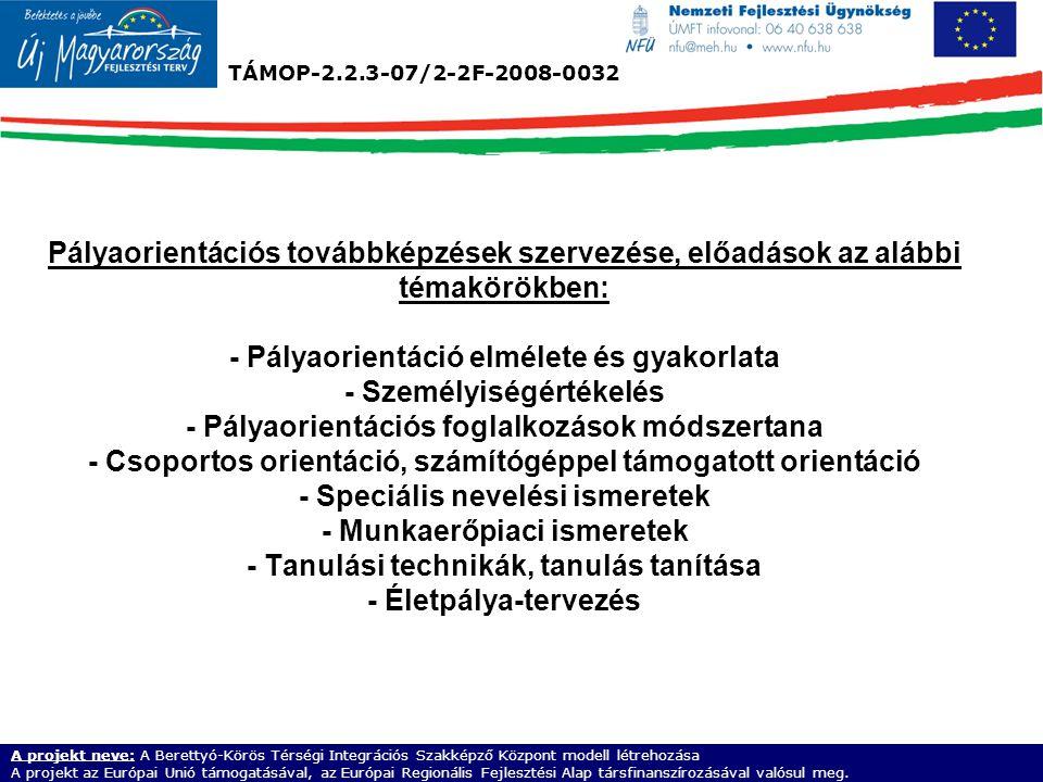 TÁMOP-2.2.3-07/2-2F-2008-0032 A projekt neve: A Berettyó-Körös Térségi Integrációs Szakképző Központ modell létrehozása A projekt az Európai Unió támogatásával, az Európai Regionális Fejlesztési Alap társfinanszírozásával valósul meg.