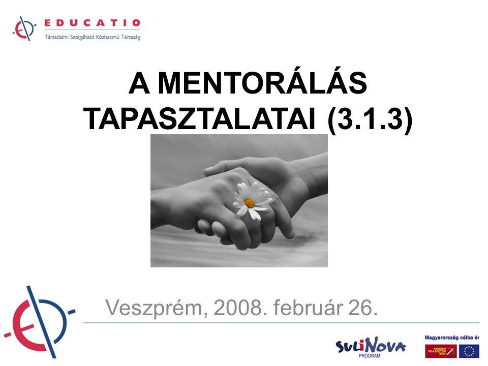 A MENTORÁLÁS TAPASZTALATAI (3.1.3) Veszprém, 2008. február 26.