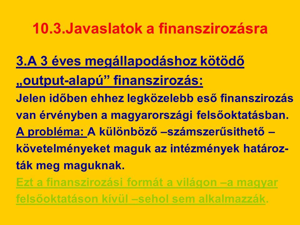 """10.3.Javaslatok a finanszirozásra 3.A 3 éves megállapodáshoz kötödő """"output-alapú"""" finanszirozás: Jelen időben ehhez legközelebb eső finanszirozás van"""