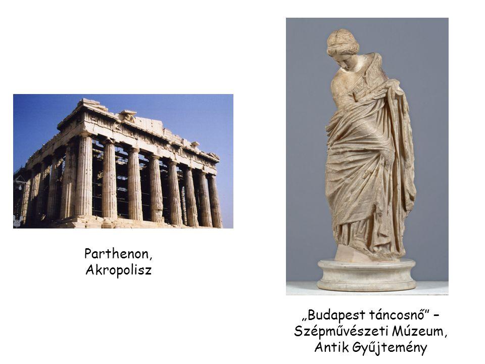 """Parthenon, Akropolisz """"Budapest táncosnő"""" – Szépművészeti Múzeum, Antik Gyűjtemény"""