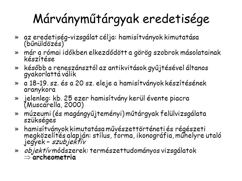 Márványműtárgyak eredetisége »az eredetiség-vizsgálat célja: hamisítványok kimutatása (bűnüldözés) »már a római időkben elkezdődött a görög szobrok má
