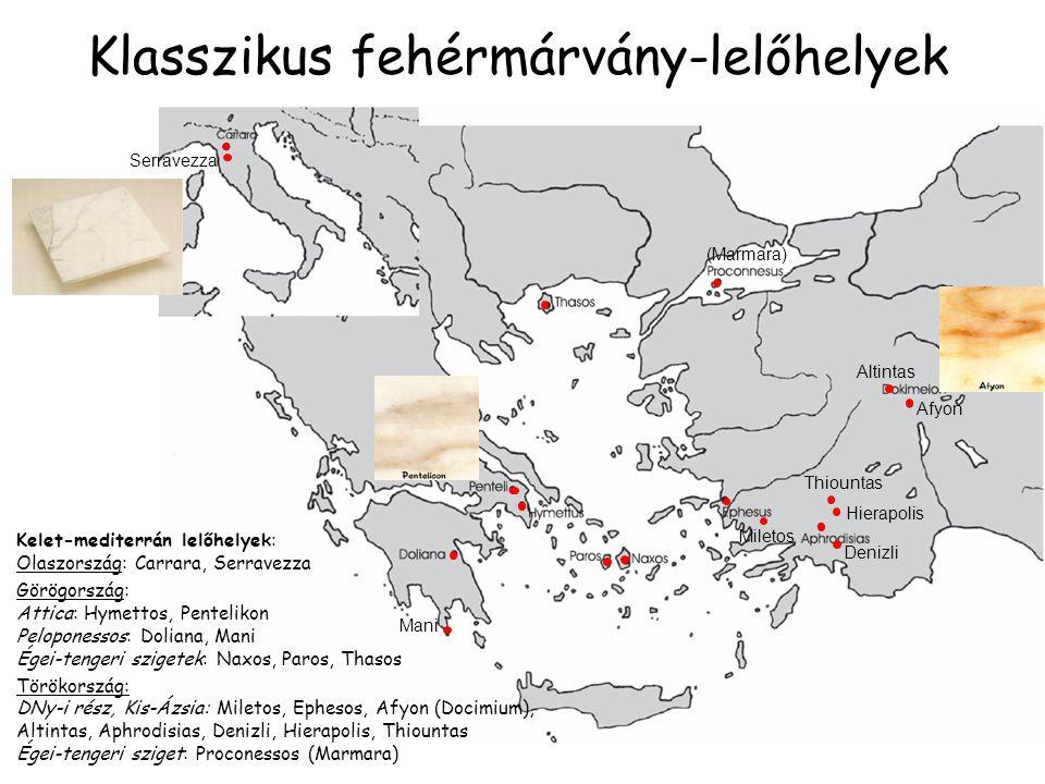 Klasszikus fehérmárvány-lelőhelyek Serravezza Mani (Marmara) Miletos Afyon Altintas Denizli Hierapolis Thiountas Kelet-mediterrán lelőhelyek: Olaszors