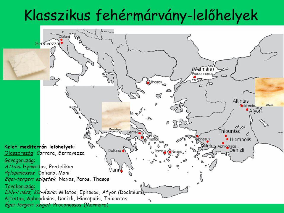 Klasszikus fehérmárvány-lelőhelyek Serravezza Mani (Marmara) Miletos Afyon Altintas Denizli Hierapolis Thiountas Kelet-mediterrán lelőhelyek: Olaszország: Carrara, Serravezza Görögország: Attica: Hymettos, Pentelikon Peloponessos: Doliana, Mani Égei-tengeri szigetek: Naxos, Paros, Thasos Törökország: DNy-i rész, Kis-Ázsia: Miletos, Ephesos, Afyon (Docimium), Altintas, Aphrodisias, Denizli, Hierapolis, Thiountas Égei-tengeri sziget: Proconessos (Marmara)