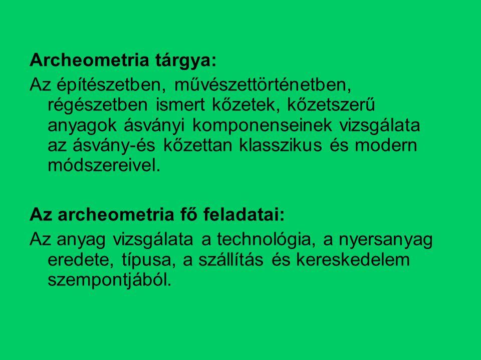 Archeometria tárgya: Az építészetben, művészettörténetben, régészetben ismert kőzetek, kőzetszerű anyagok ásványi komponenseinek vizsgálata az ásvány-és kőzettan klasszikus és modern módszereivel.