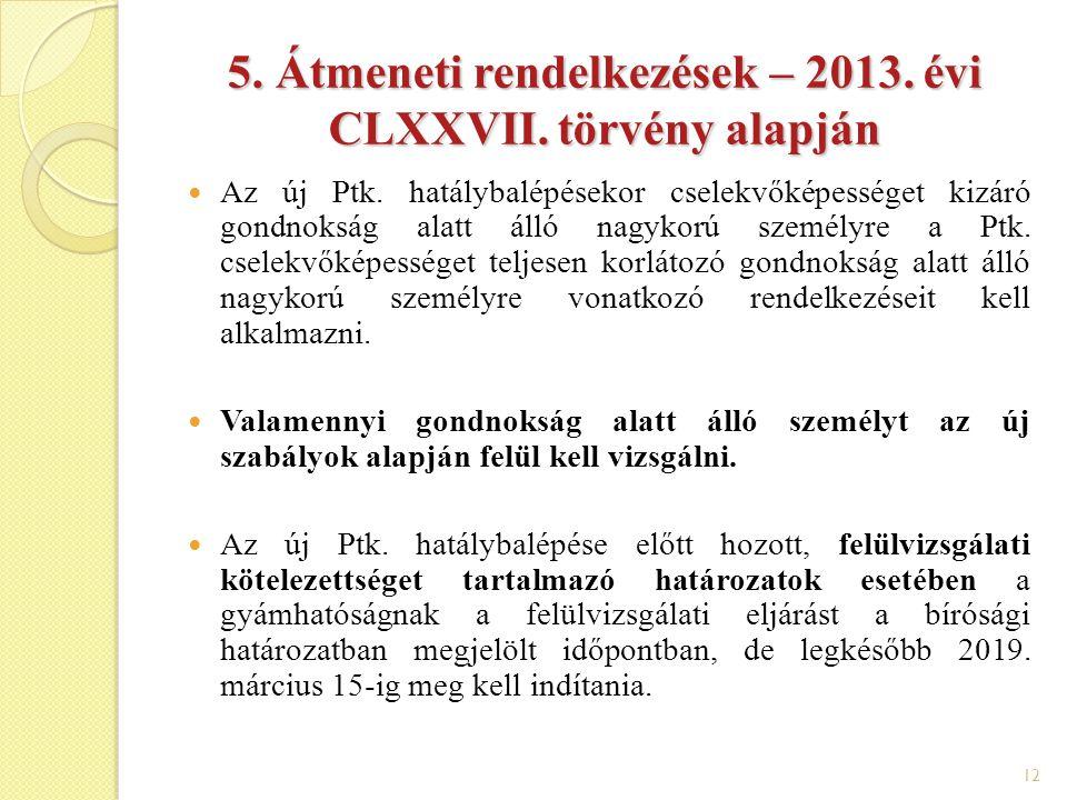 12 5. Átmeneti rendelkezések – 2013. évi CLXXVII. törvény alapján Az új Ptk. hatálybalépésekor cselekvőképességet kizáró gondnokság alatt álló nagykor