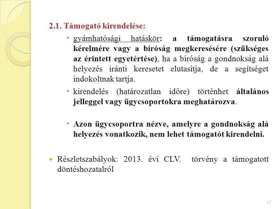 17 2.1. Támogató kirendelése:  gyámhatósági hatáskör: a támogatásra szoruló kérelmére vagy a bíróság megkeresésére (szükséges az érintett egyetértése
