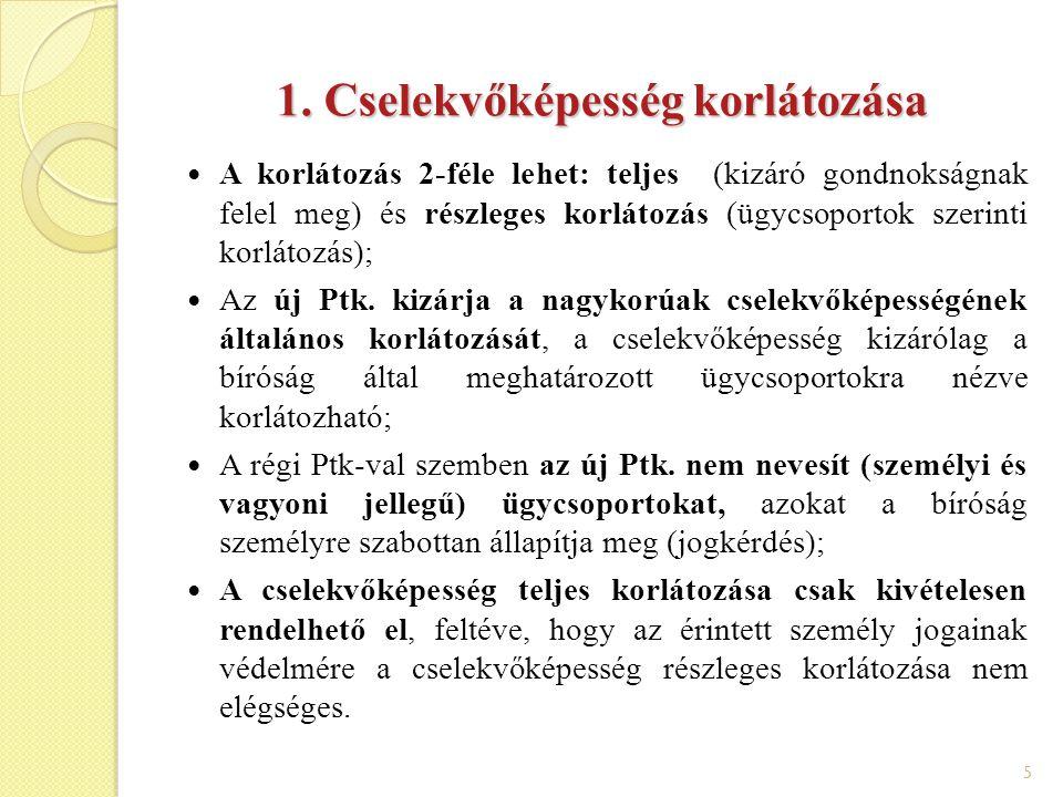 5 1. Cselekvőképesség korlátozása A korlátozás 2-féle lehet: teljes (kizáró gondnokságnak felel meg) és részleges korlátozás (ügycsoportok szerinti ko