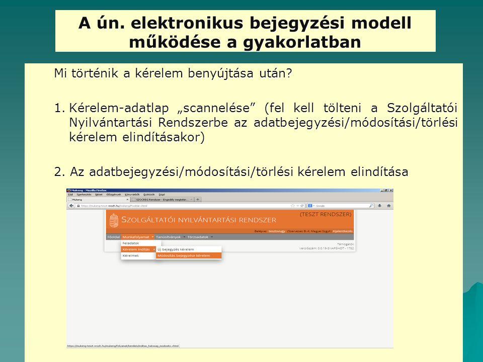 """A ún. elektronikus bejegyzési modell működése a gyakorlatban Mi történik a kérelem benyújtása után? 1.Kérelem-adatlap """"scannelése"""" (fel kell tölteni a"""
