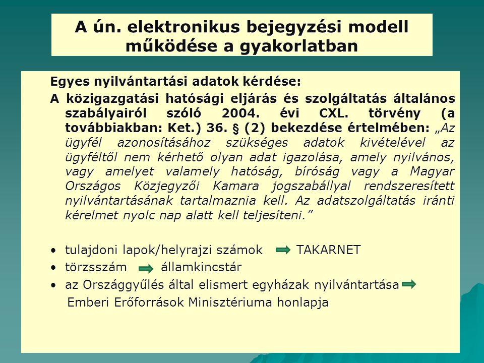A ún. elektronikus bejegyzési modell működése a gyakorlatban Egyes nyilvántartási adatok kérdése: A közigazgatási hatósági eljárás és szolgáltatás ált