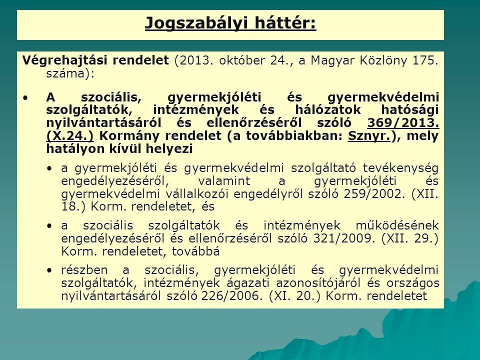 Jogszabályi háttér: Végrehajtási rendelet (2013. október 24., a Magyar Közlöny 175. száma): A szociális, gyermekjóléti és gyermekvédelmi szolgáltatók,